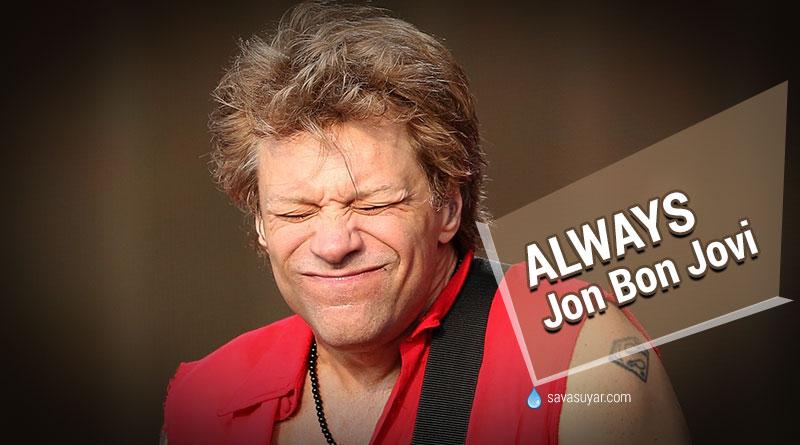 Always: Jon Bon Jovi – Türkçe Şarkı Sözleri – Video Klibi