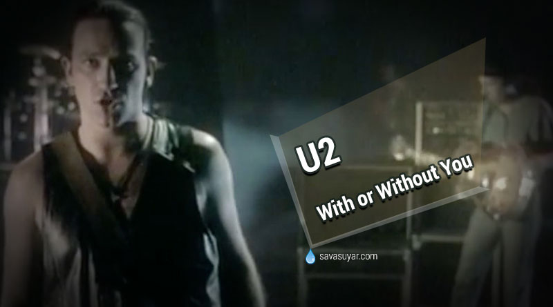 With or Without You: U2 – Şarkı Sözleri ve Video Klibi